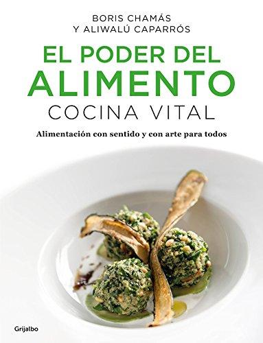 El Poder del Alimento. Cocina Vital / The Power of Food: Vital Cuisine por Boris Chamas