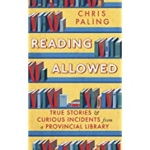 Reading Allowed: True Stories and Curious Incidents from a Provincial Library (English Edition)
