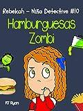 Rebekah - Niña Detective #10: Hamburguesas Zombi (una divertida historia de misterio para niños entre 9-12 años)