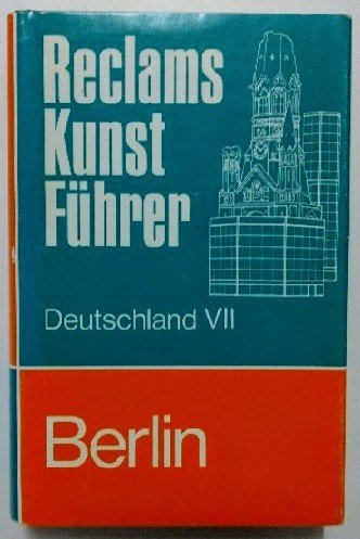 Reclams Kunstführer, Band 7: Berlin. Kunstdenkmäler und Museen