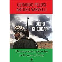 Dopo Gheddafi: Democrazia e petrolio nella nuova Libia