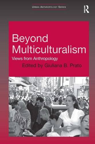 Beyond Multiculturalism: Views from Anthropology (Urban Anthropology)