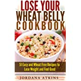 Wheat Belly Cookbook: Lose Your Wheat Belly Cookbook - 51 Easy and Wheat Free Recipes to Lose Weight and Feel Good (Wheat Belly Cookbook, Wheat Belly Diet, ... Flat Belly, Grain Brain) (English Edition)