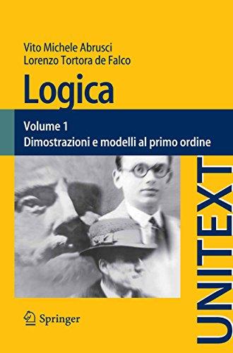 Logica: Volume 1 - Dimostrazioni e modelli al primo ordine (UNITEXT)