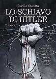 Scarica Libro Lo schiavo di Hitler Una storia vera (PDF,EPUB,MOBI) Online Italiano Gratis