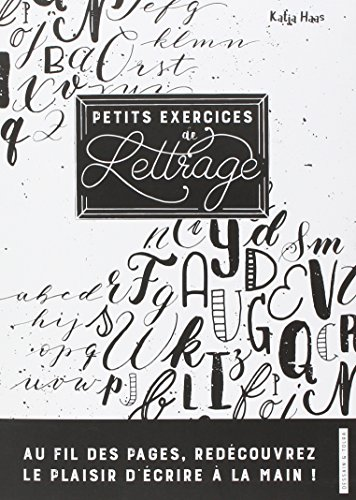 Petits exercices de lettrage: L'apprentissage du lettrage par la pratique