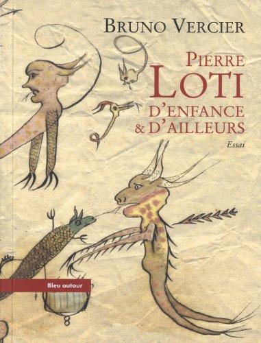 Pierre Loti : D'enfance & d'ailleurs