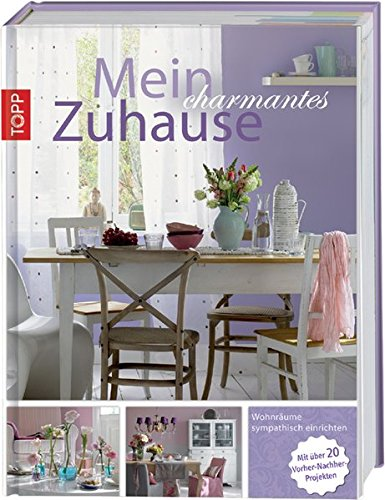 Mein charmantes Zuhause: Wohnräume sympatisch einrichten - in Zusammenarbeit mit der Zeitschrift Wohnidee