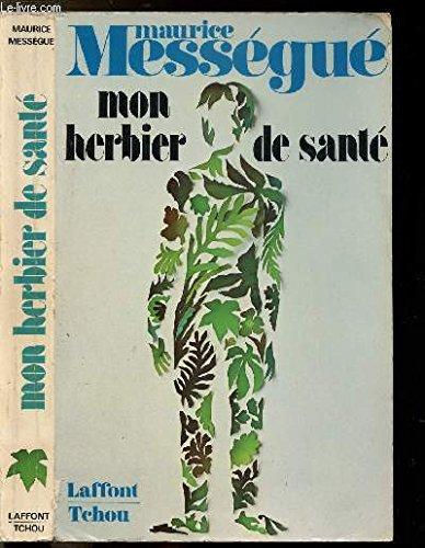 Mon herbier de santé : les plantes qui guérissent par Messegue Maurice