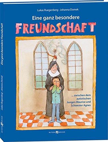 Eine ganz besondere Freundschaft: … zwischen dem autistischen Jungen Maurice und Schwester Agnes