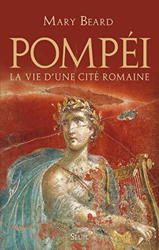 Pompéi. La vie d'une cité romaine
