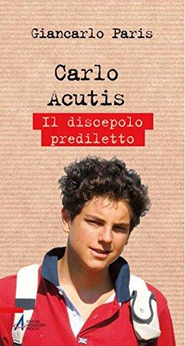 Carlo Acutis. Il discepolo prediletto (Biografie) por Giancarlo Paris