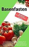 Basenfasten: 27 Tage Basenfasten, Entgiftungskur mit basischer Ernährung für Anfänger, ein kleines Basenfasten Kochbuch, Basenfasten Rezepte und Säure-Base-Balance Messung
