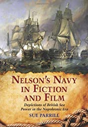 Nelson's Navy in Fiction and Film: Depictions of British Sea Power in the Napoleonic Era by Sue Parrill (2009-08-31)