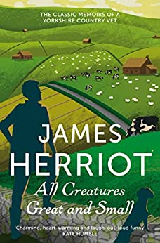 All Creatures Great and Small: The Classic Memoirs of a Yorkshire Country Vet (James Herriot 1) by [Herriot, James]