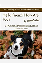 Hello Friend!  How Are You?  Color Learning Seated Movement Edition: Dogs: A Rhyming Color Identification & Seated Movement Book (Hello Friends Colors: Dogs) Paperback