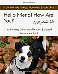 Hello Friend!  How Are You?  Color Learning Seated Movement Edition: Dogs: A Rhyming Color Identification & Seated Movement Book (Hello Friends Colors: Dogs, Band 3)