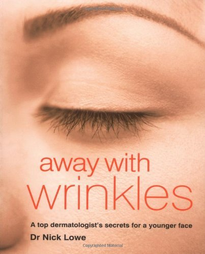 Away with Wrinkles: A Top Dermatologist's Secrets for a Younger Face by Nick Lowe (2005-01-20)