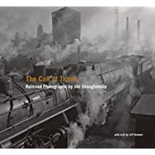 The Call of Trains: Railroad Photographs by Jim Shaughnessy by Jeff Brouws (2008-11-17)