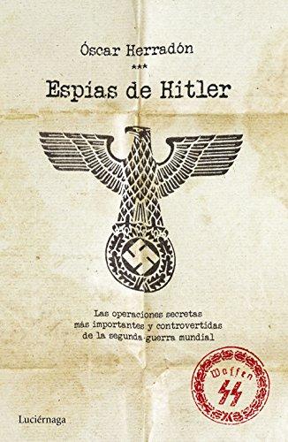 Espías de Hitler: Las operaciones de espionaje más importantes y controvertidas de la segunda guerra mundial