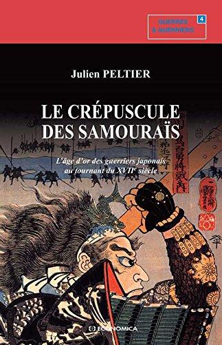 Le crépuscule des samouraïs : l'âge d'or des guerriers japonais au tournant du XVIIe siècle