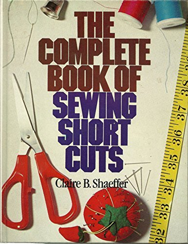 The Complete Book of Sewing Shortcuts by Claire B Shaeffer (1981-11-05)