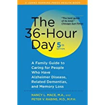The 36-Hour Day, fifth edition: The 36-Hour Day: A Family Guide to Caring for People Who Have Alzheimer Disease, Related Dementias, and Memory Loss (A Johns Hopkins Press Health Book) by Mace, Nancy L., Rabins, Peter V. (2011) Paperback