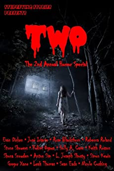 TWO: The 2nd Annual Stupefying Stories Horror Special (STUPEFYING STORIES PRESENTS Book 1) (English Edition) di [Cushing, Nicole, Iriarte, Jóse, Thomas, Leah, Ogawa, Yukimi, Snowden, Shona, Roland, Rebecca, Blackthorn, Rose, Dicken, Evan, Shosty, L. Joseph]