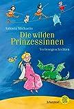 Die wilden Prinzessinnen: Vorlesegeschichten - Antonia Michaelis