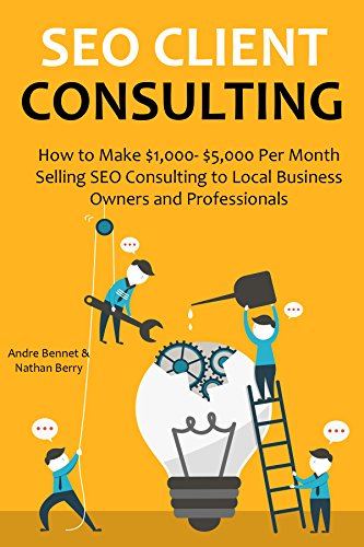 SEO CLIENT CONSULTING: How to Make $1,000- $5,000 Per Month Selling SEO Consulting to Local Business Owners and Professionals (English Edition) por Nathan Berry