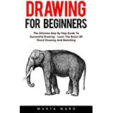 Drawing For Beginners: The Ultimate Step By Step Guide To Successful Drawing - Learn The Basics Of Pencil Drawing And Sketching! (English Edition)