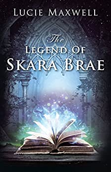 The Legend of Skara Brae by [Maxwell, Lucie]