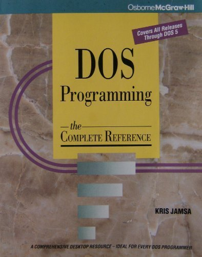 DOS Programming: The Complete Reference by Kris A. Jamsa (1992-06-01)