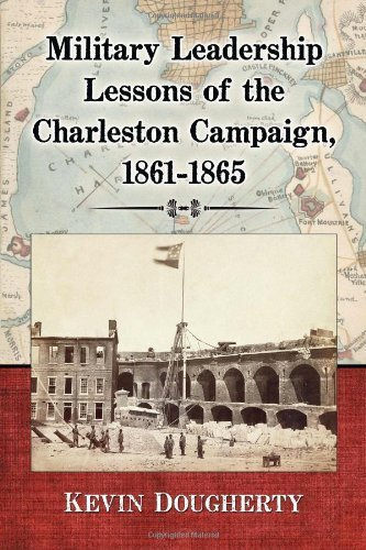 Military Leadership Lessons of the Charleston Campaign, 1861-1865 by Kevin Dougherty (2014-02-26)