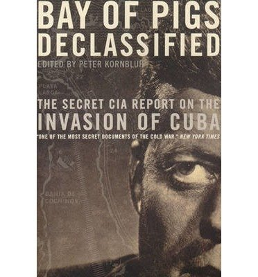 [(Bay of Pigs Declassified: The Secret CIA Report)] [Author: Peter Kornbluh] published on (September, 1998)