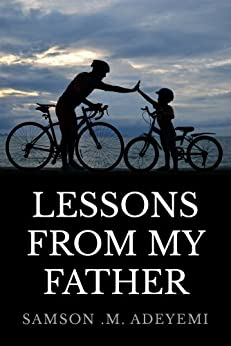 LESSONS FROM MY FATHER by [Adeyemi, Samson]