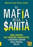 La Mafia della Sanità: Come liberarsi dall'industria farmaceutica e diventare sovrani della propria salute
