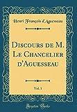 Telecharger Livres Discours de M Le Chancelier D Aguesseau Vol 1 Classic Reprint (PDF,EPUB,MOBI) gratuits en Francaise