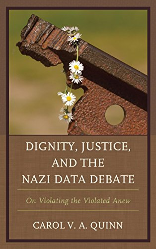 Dignity, Justice, and the Nazi Data Debate: On Violating the Violated Anew