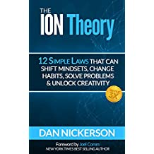 The ION Theory: 12 Simple Laws That Can Shift Mindsets, Change Habits, Solve Problems & Unlock Creativity.  Plus Simple3X