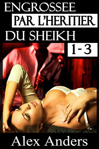 Engrossée par l'héritier du Sheikh 1-3: BDSM, Mâle dominant Alpha, Histoire érotique de femme soumise par  RateABull Publishing
