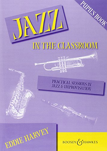 Jazz in the Classroom: Practical Sessions in Jazz and Improvisation: Pupil's Book