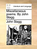 Miscellaneous Poems. by John Stagg