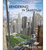 By Daniel Tal - Rendering in SketchUp: from Modeling to Presentation for Architecture, Landscape Architecture and Interior Design