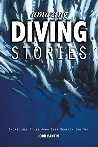 Amazing Diving Stories: Incredible Tales from Deep Beneath the Sea (Amazing Stories Book 3) (English Edition) por John Bantin