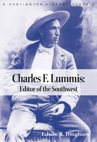 Charles F. Lummis: Editor of the Southwest (The Huntington Library Classics) by Edwin R. Bingham (2006-05-01)
