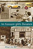 Im Konsum gibts Bananen. Klappenbroschur: Alltagsgeschichten aus der DDR. 1946-1989 (Zeitgut) -
