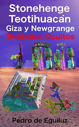 Stonehenge, Teotihuacán, Giza y Newgrange: Símbolos Ocultos (El Mito Original, La Ultima Frontera nº 1) por Pedro De Eguiluz