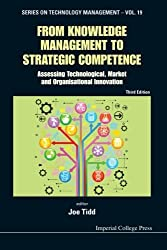 From Knowledge Management To Strategic Competence: Assessing Technological, Market And Organisational Innovation (Third Edition) (Series on Technology Management) by Joe Tidd (Editor) (30-Apr-2012) Paperback