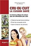 Cru ou cuit : la cuisson sante : Les bonnes pratiques de cuisson pour une alimentation plus saine